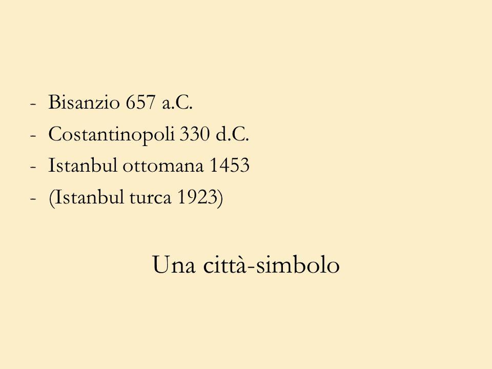 -Bisanzio 657 a.C. -Costantinopoli 330 d.C. -Istanbul ottomana 1453 -(Istanbul turca 1923) Una città-simbolo