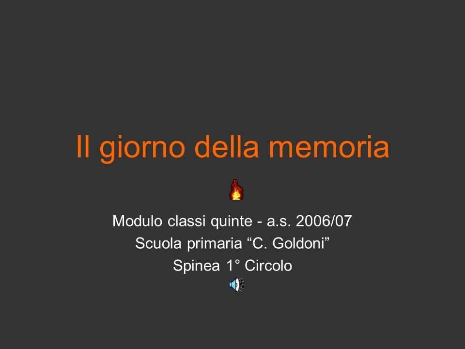 Il giorno della memoria Modulo classi quinte - a.s. 2006/07 Scuola primaria C. Goldoni Spinea 1° Circolo