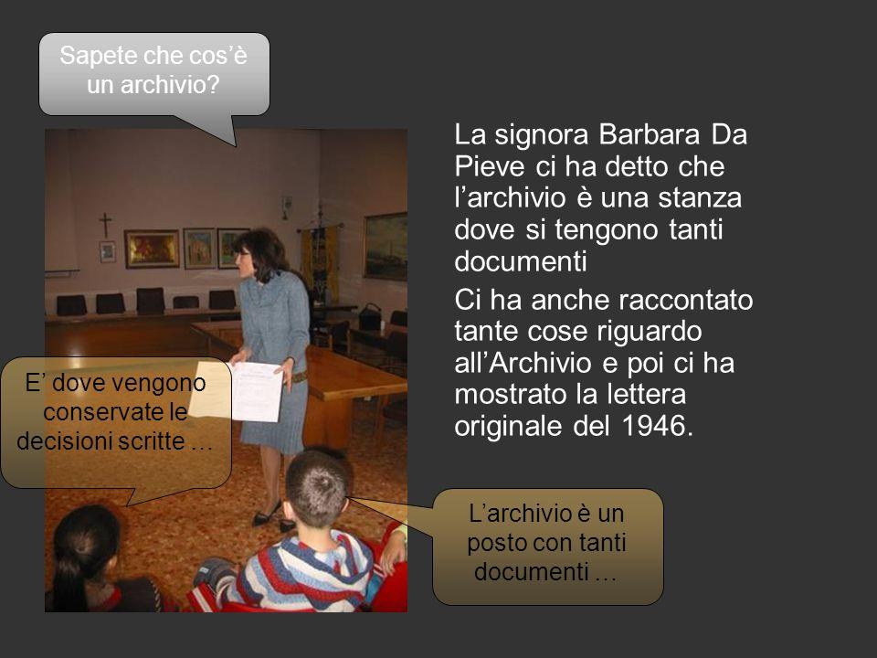 La signora Barbara Da Pieve ci ha detto che larchivio è una stanza dove si tengono tanti documenti Ci ha anche raccontato tante cose riguardo allArchi