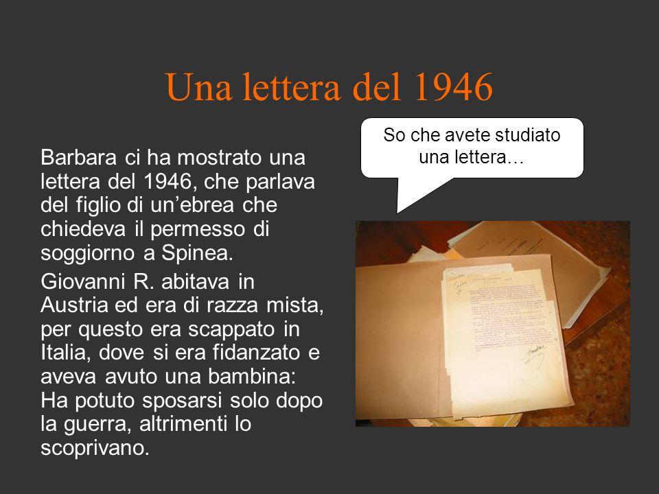 Una lettera del 1946 Barbara ci ha mostrato una lettera del 1946, che parlava del figlio di unebrea che chiedeva il permesso di soggiorno a Spinea. Gi