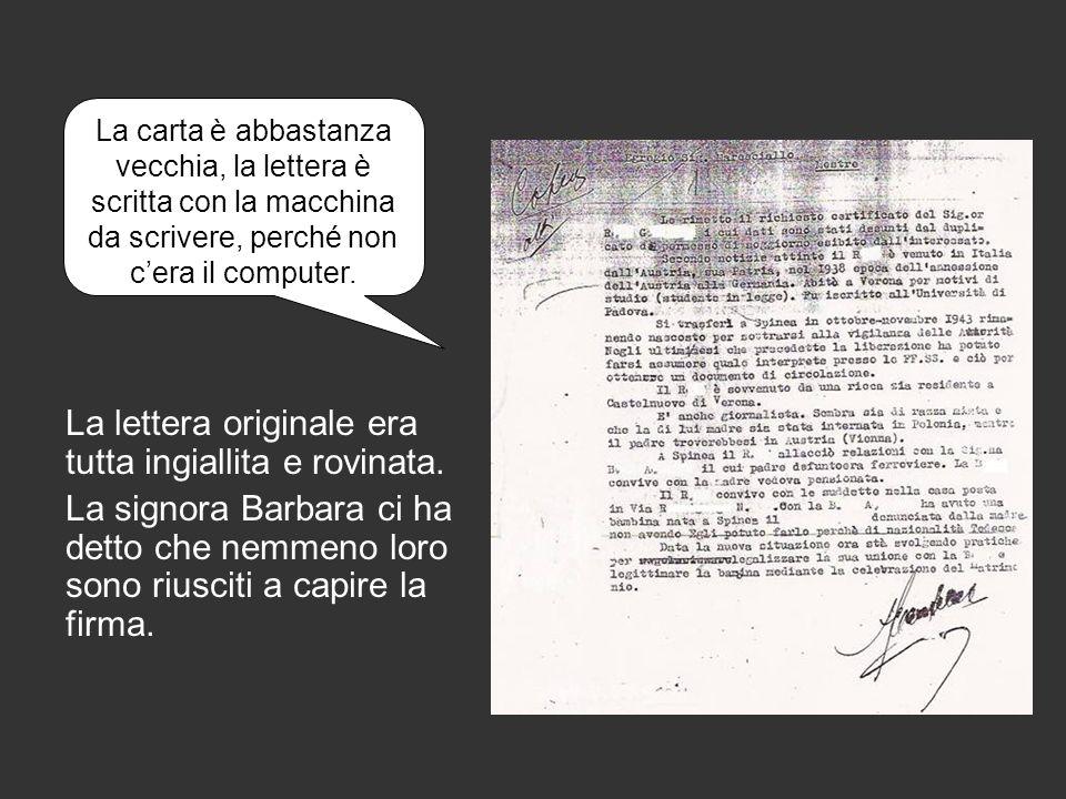 La lettera originale era tutta ingiallita e rovinata. La signora Barbara ci ha detto che nemmeno loro sono riusciti a capire la firma. La carta è abba