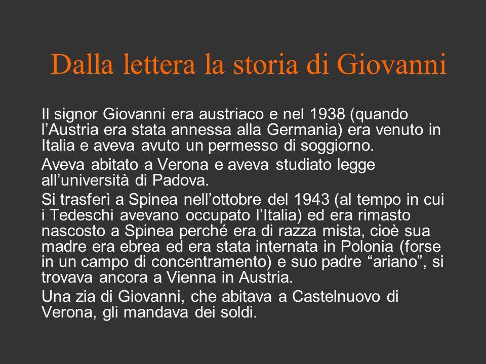Dalla lettera la storia di Giovanni Il signor Giovanni era austriaco e nel 1938 (quando lAustria era stata annessa alla Germania) era venuto in Italia e aveva avuto un permesso di soggiorno.