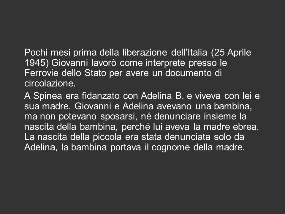 Pochi mesi prima della liberazione dellItalia (25 Aprile 1945) Giovanni lavorò come interprete presso le Ferrovie dello Stato per avere un documento di circolazione.