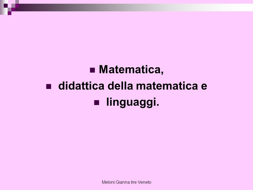Meloni Gianna Irre Veneto Molti autori asseriscono che la matematica sia, di per sé stessa, un linguaggio.