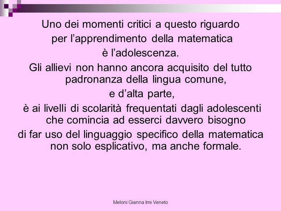 Meloni Gianna Irre Veneto Uno dei momenti critici a questo riguardo per lapprendimento della matematica è ladolescenza. Gli allievi non hanno ancora a