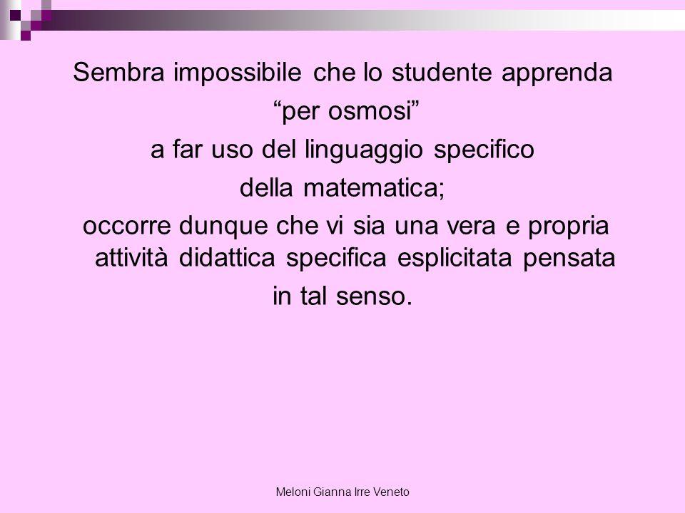 Meloni Gianna Irre Veneto Sembra impossibile che lo studente apprenda per osmosi a far uso del linguaggio specifico della matematica; occorre dunque c