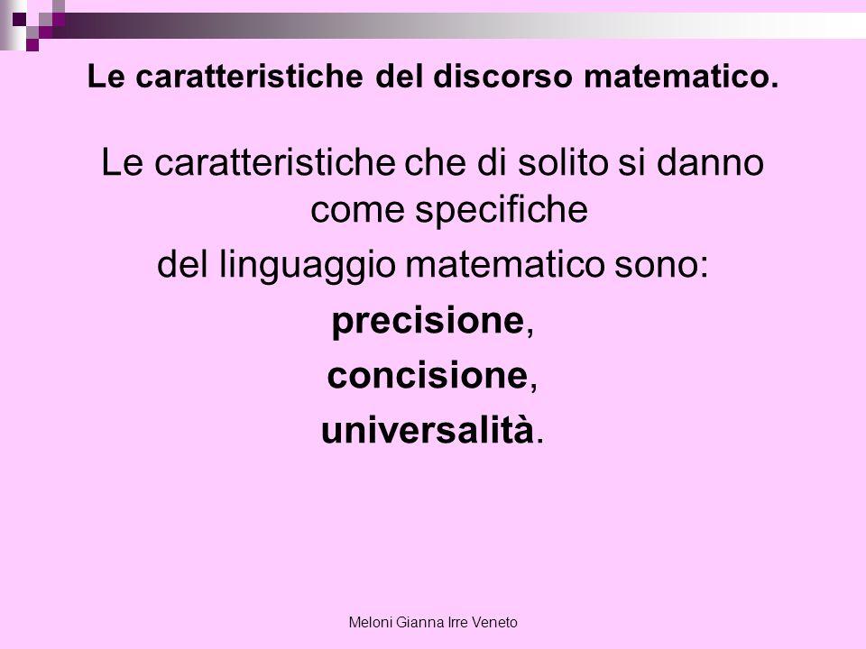 Meloni Gianna Irre Veneto Le caratteristiche del discorso matematico. Le caratteristiche che di solito si danno come specifiche del linguaggio matemat