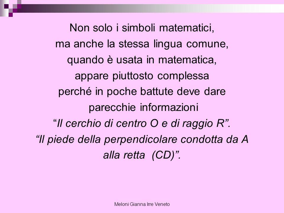 Meloni Gianna Irre Veneto Non solo i simboli matematici, ma anche la stessa lingua comune, quando è usata in matematica, appare piuttosto complessa pe