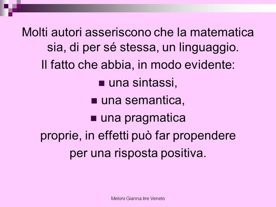 Meloni Gianna Irre Veneto Molti autori asseriscono che la matematica sia, di per sé stessa, un linguaggio. Il fatto che abbia, in modo evidente: una s