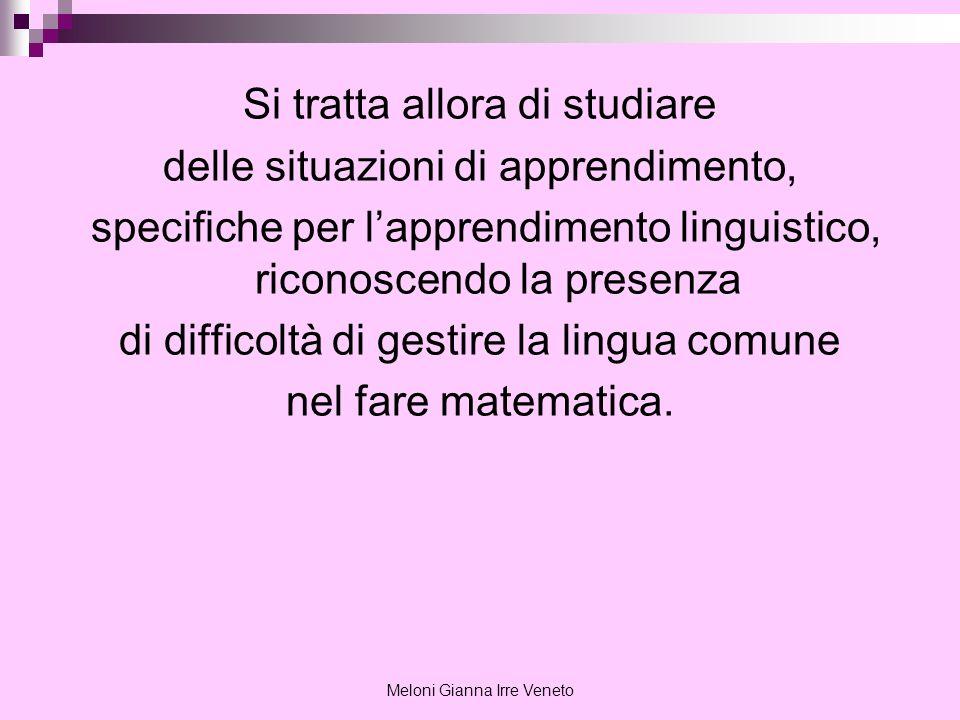 Meloni Gianna Irre Veneto Si tratta allora di studiare delle situazioni di apprendimento, specifiche per lapprendimento linguistico, riconoscendo la p