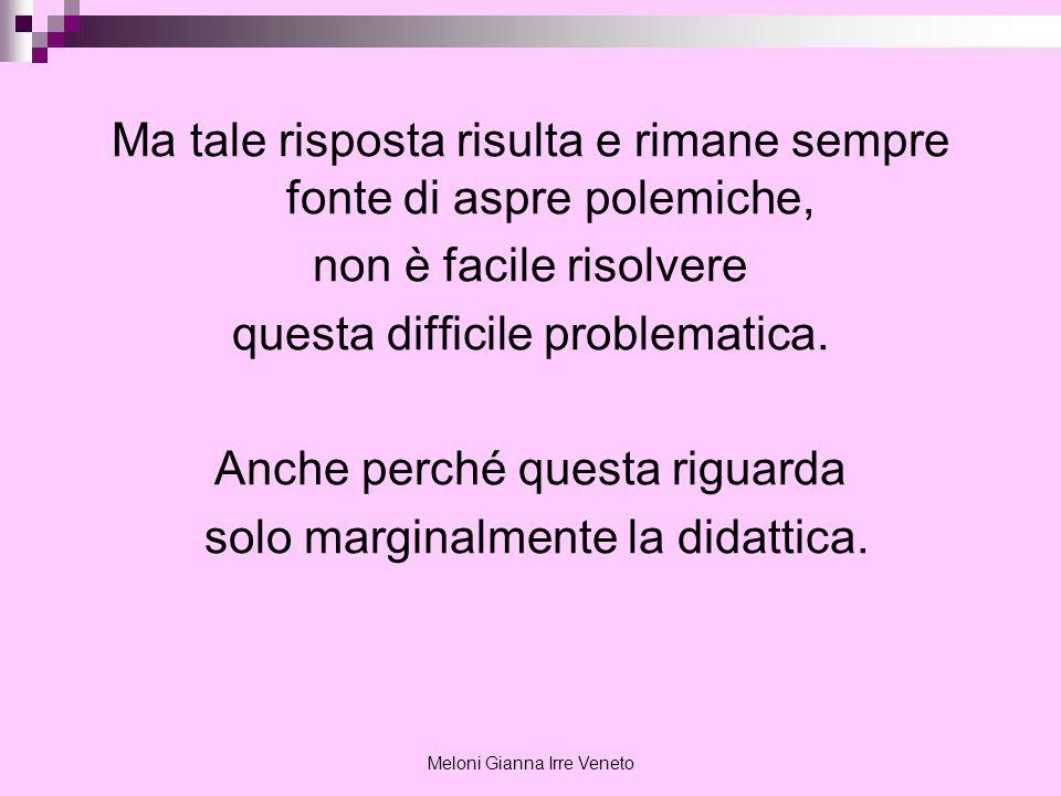 Meloni Gianna Irre Veneto Ma tale risposta risulta e rimane sempre fonte di aspre polemiche, non è facile risolvere questa difficile problematica. Anc