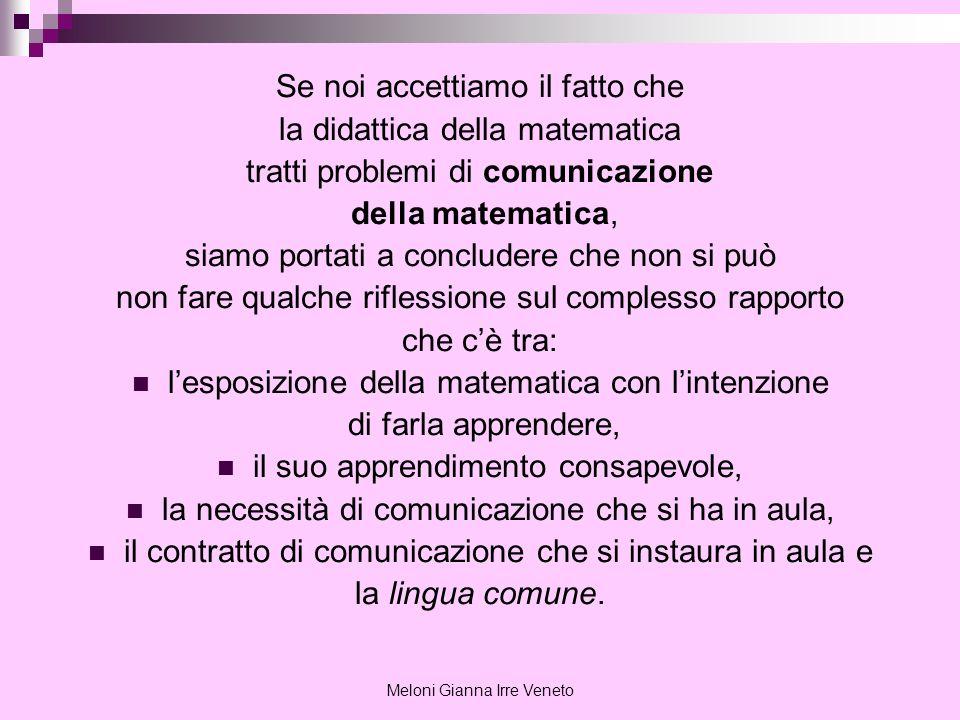 Meloni Gianna Irre Veneto Se noi accettiamo il fatto che la didattica della matematica tratti problemi di comunicazione della matematica, siamo portat