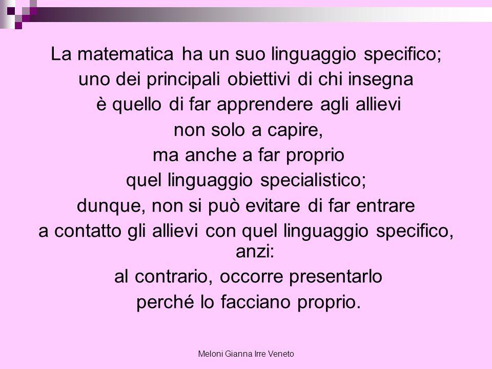 Meloni Gianna Irre Veneto La matematica ha un suo linguaggio specifico; uno dei principali obiettivi di chi insegna è quello di far apprendere agli al