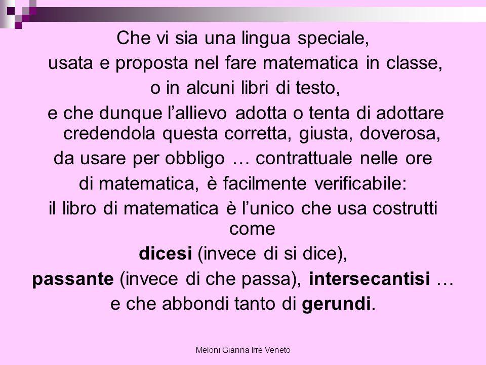 Meloni Gianna Irre Veneto Non solo i simboli matematici, ma anche la stessa lingua comune, quando è usata in matematica, appare piuttosto complessa perché in poche battute deve dare parecchie informazioni Il cerchio di centro O e di raggio R.