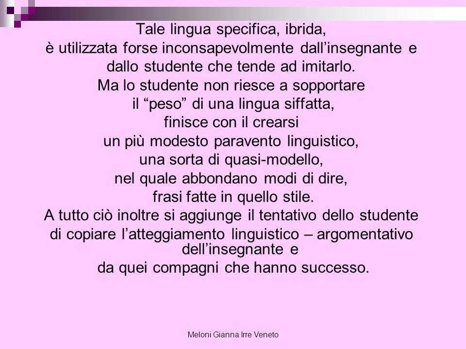 Meloni Gianna Irre Veneto Tale lingua specifica, ibrida, è utilizzata forse inconsapevolmente dallinsegnante e dallo studente che tende ad imitarlo. M
