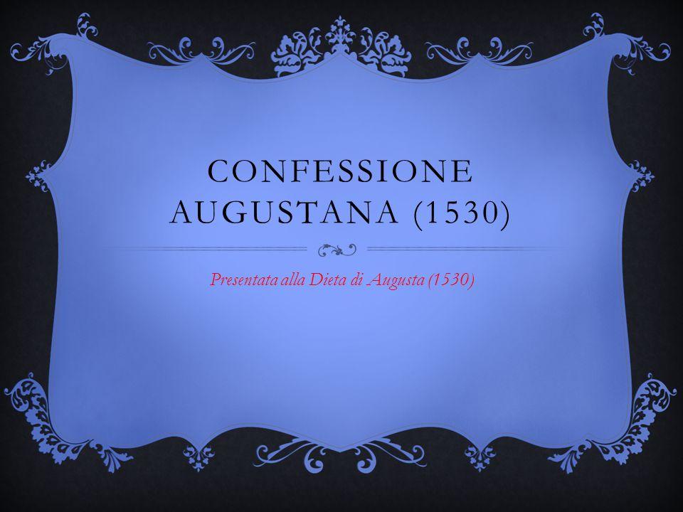 CONFESSIONE AUGUSTANA (1530) Presentata alla Dieta di Augusta (1530)