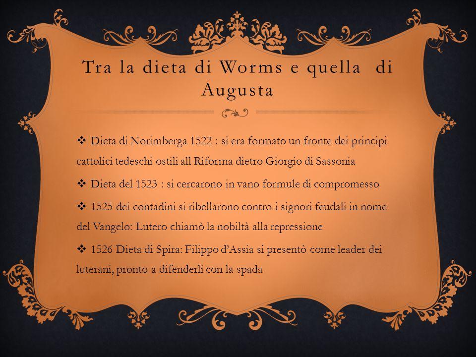 Tra la dieta di Worms e quella di Augusta Dieta di Norimberga 1522 : si era formato un fronte dei principi cattolici tedeschi ostili all Riforma dietr