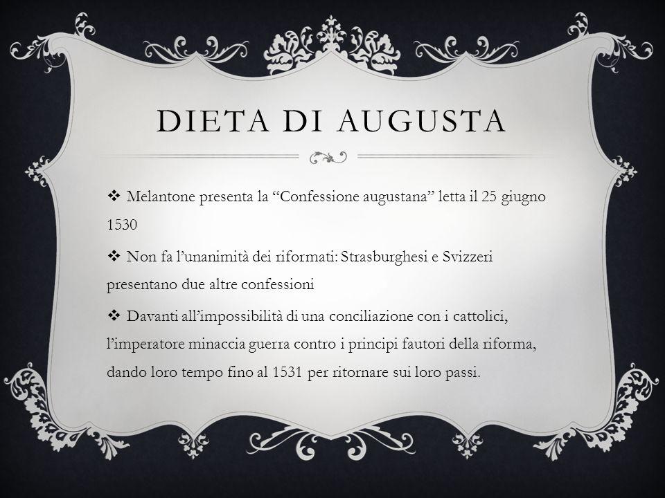 DIETA DI AUGUSTA Melantone presenta la Confessione augustana letta il 25 giugno 1530 Non fa lunanimità dei riformati: Strasburghesi e Svizzeri present
