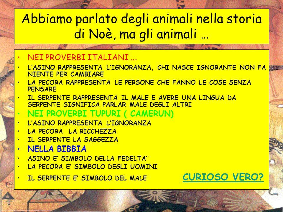 Abbiamo parlato degli animali nella storia di Noè, ma gli animali … NEI PROVERBI ITALIANI … LASINO RAPPRESENTA LIGNORANZA, CHI NASCE IGNORANTE NON FA