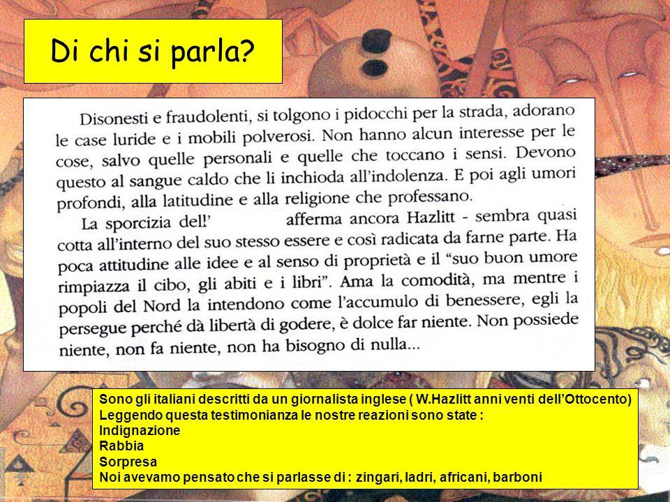 Di chi si parla? Sono gli italiani descritti da un giornalista inglese ( W.Hazlitt anni venti dellOttocento) Leggendo questa testimonianza le nostre r