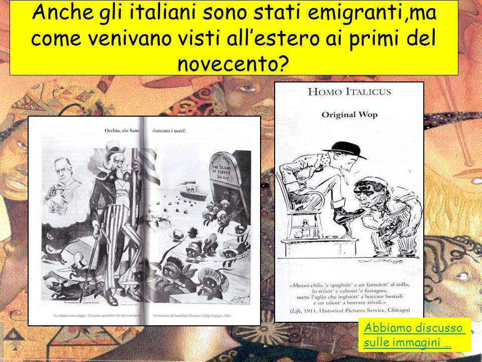 Anche gli italiani sono stati emigranti,ma come venivano visti allestero ai primi del novecento? Abbiamo discusso sulle immagini …