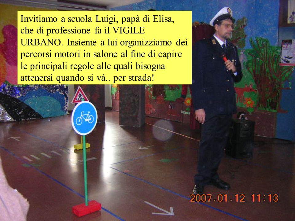 Invitiamo a scuola Luigi, papà di Elisa, che di professione fa il VIGILE URBANO. Insieme a lui organizziamo dei percorsi motori in salone al fine di c