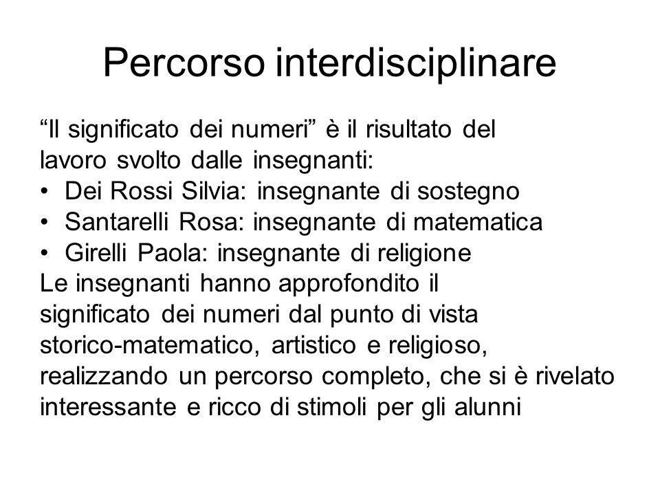 Percorso interdisciplinare Il significato dei numeri è il risultato del lavoro svolto dalle insegnanti: Dei Rossi Silvia: insegnante di sostegno Santa