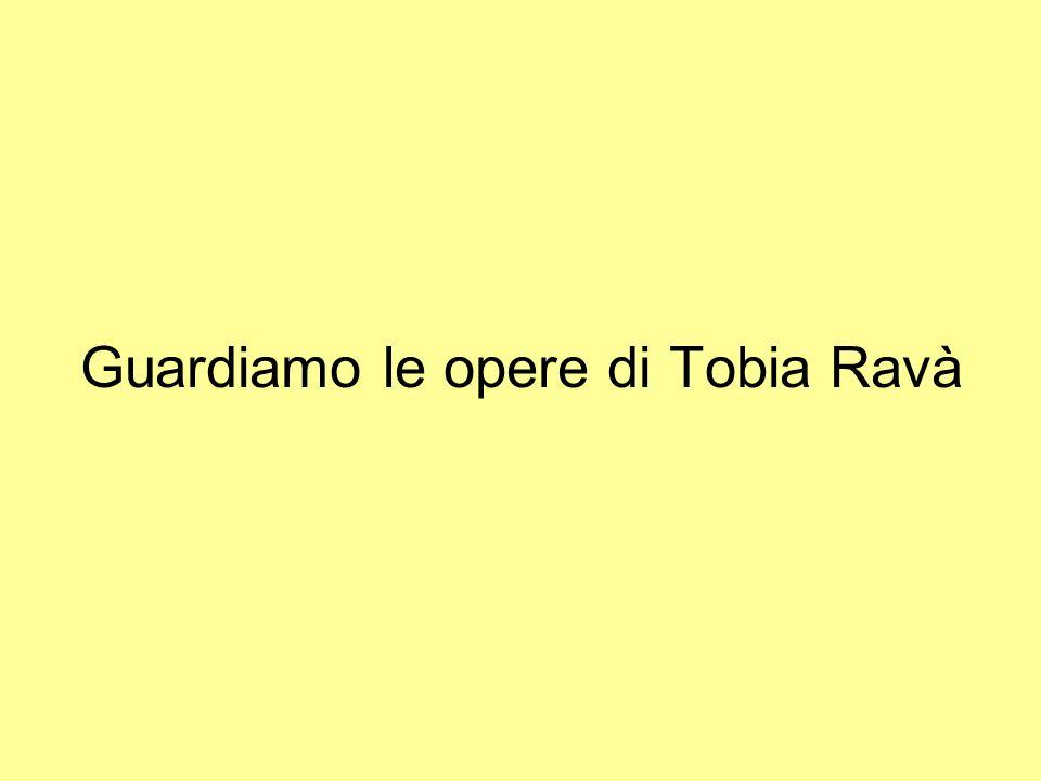 Guardiamo le opere di Tobia Ravà