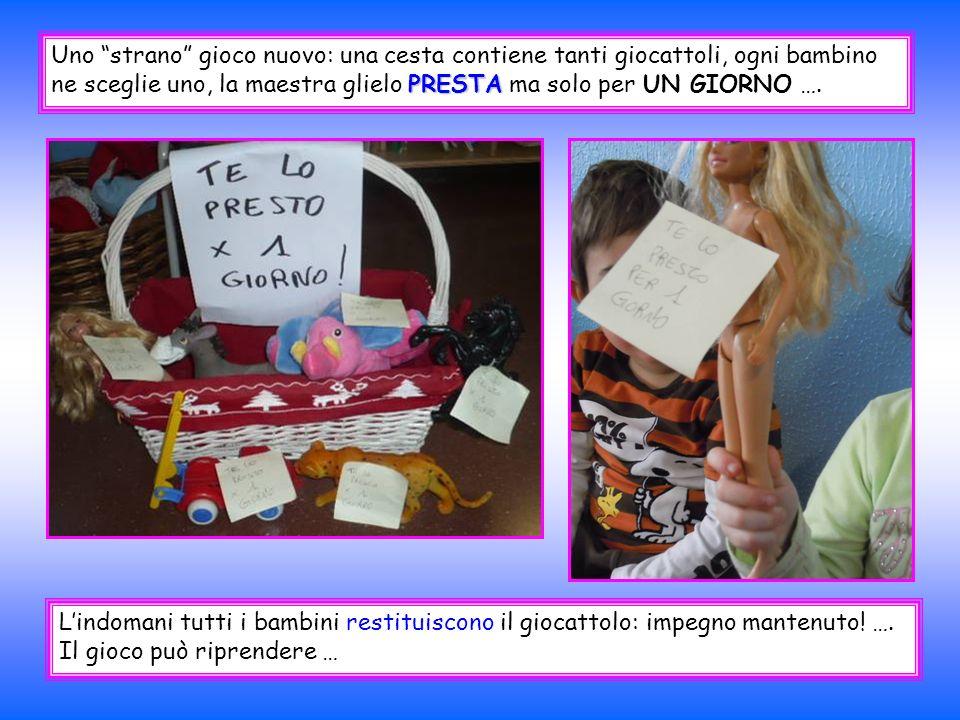PRESTA Uno strano gioco nuovo: una cesta contiene tanti giocattoli, ogni bambino ne sceglie uno, la maestra glielo PRESTA ma solo per UN GIORNO …. Lin