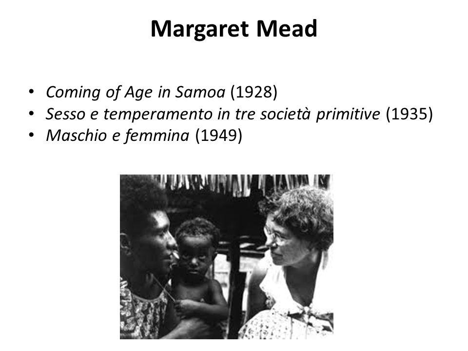 Margaret Mead Coming of Age in Samoa (1928) Sesso e temperamento in tre società primitive (1935) Maschio e femmina (1949)