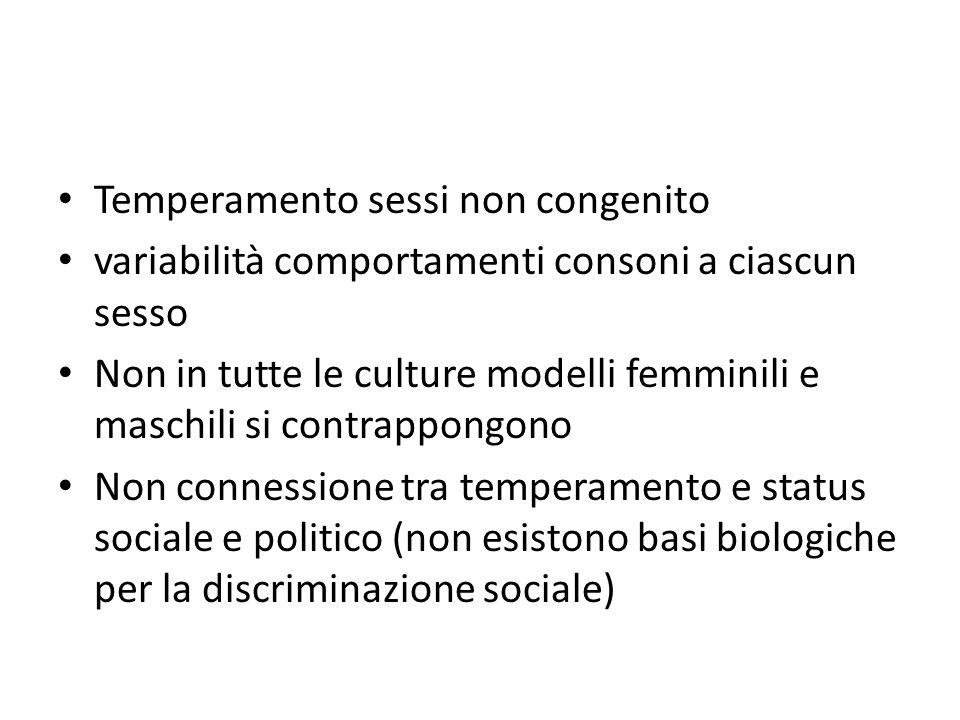 Temperamento sessi non congenito variabilità comportamenti consoni a ciascun sesso Non in tutte le culture modelli femminili e maschili si contrappong