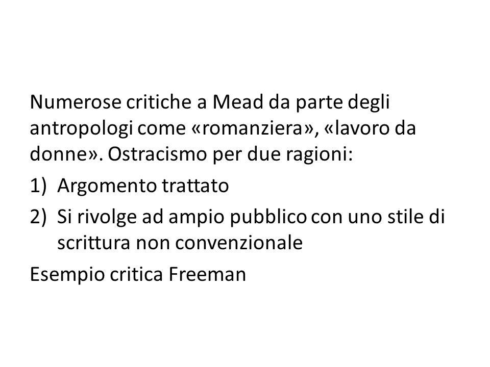 Numerose critiche a Mead da parte degli antropologi come «romanziera», «lavoro da donne». Ostracismo per due ragioni: 1)Argomento trattato 2)Si rivolg