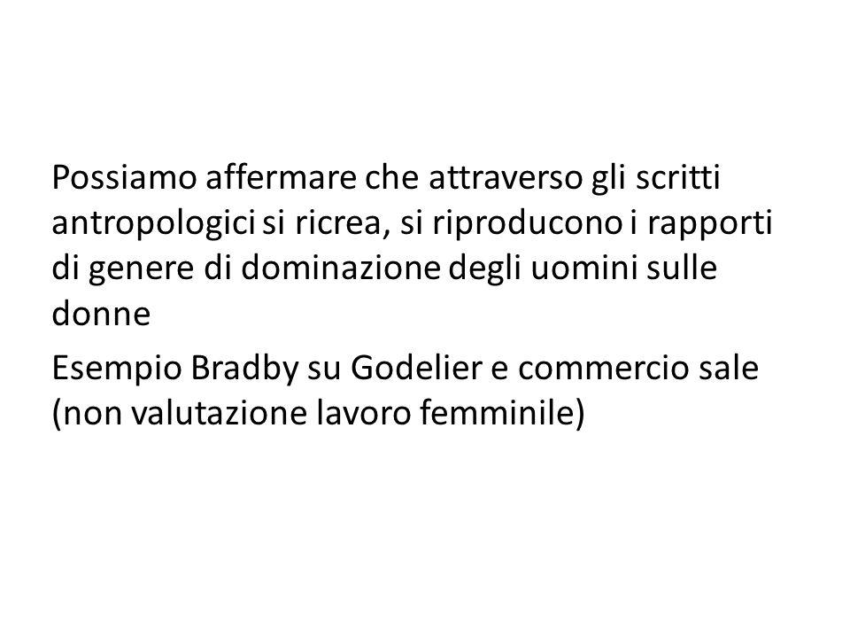 Possiamo affermare che attraverso gli scritti antropologici si ricrea, si riproducono i rapporti di genere di dominazione degli uomini sulle donne Ese