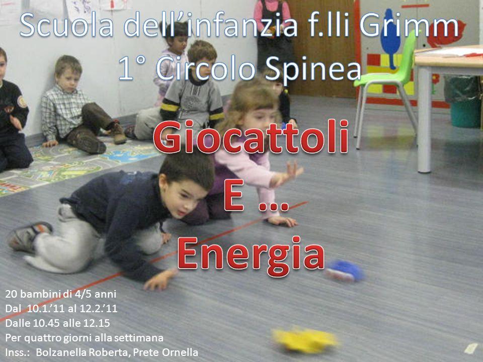 20 bambini di 4/5 anni Dal 10.1.11 al 12.2.11 Dalle 10.45 alle 12.15 Per quattro giorni alla settimana Inss.: Bolzanella Roberta, Prete Ornella