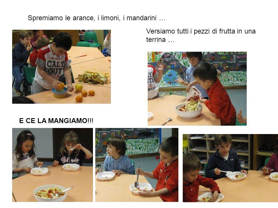 Spremiamo le arance, i limoni, i mandarini … Versiamo tutti i pezzi di frutta in una terrina … E CE LA MANGIAMO!!!