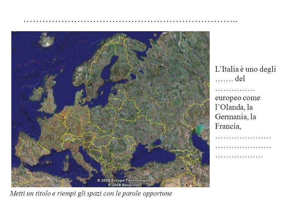 LItalia è uno degli ……. del …………… europeo come lOlanda, la Germania, la Francia, ………………… ………………… ……………… Metti un titolo e riempi gli spazi con le paro