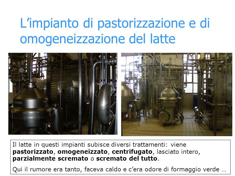 Limpianto di pastorizzazione e di omogeneizzazione del latte Il latte in questi impianti subisce diversi trattamenti: viene pastorizzato, omogeneizzat