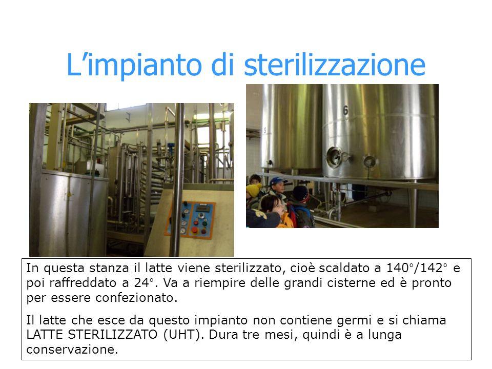 Limpianto di sterilizzazione In questa stanza il latte viene sterilizzato, cioè scaldato a 140°/142° e poi raffreddato a 24°. Va a riempire delle gran