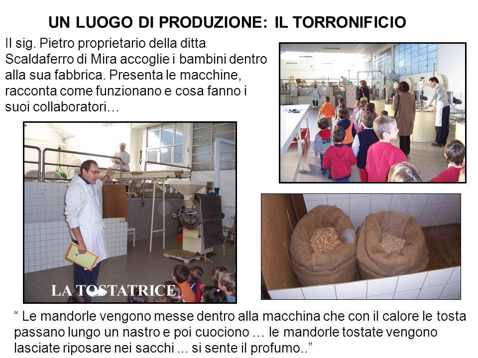 UN LUOGO DI PRODUZIONE: IL TORRONIFICIO Il sig. Pietro proprietario della ditta Scaldaferro di Mira accoglie i bambini dentro alla sua fabbrica. Prese