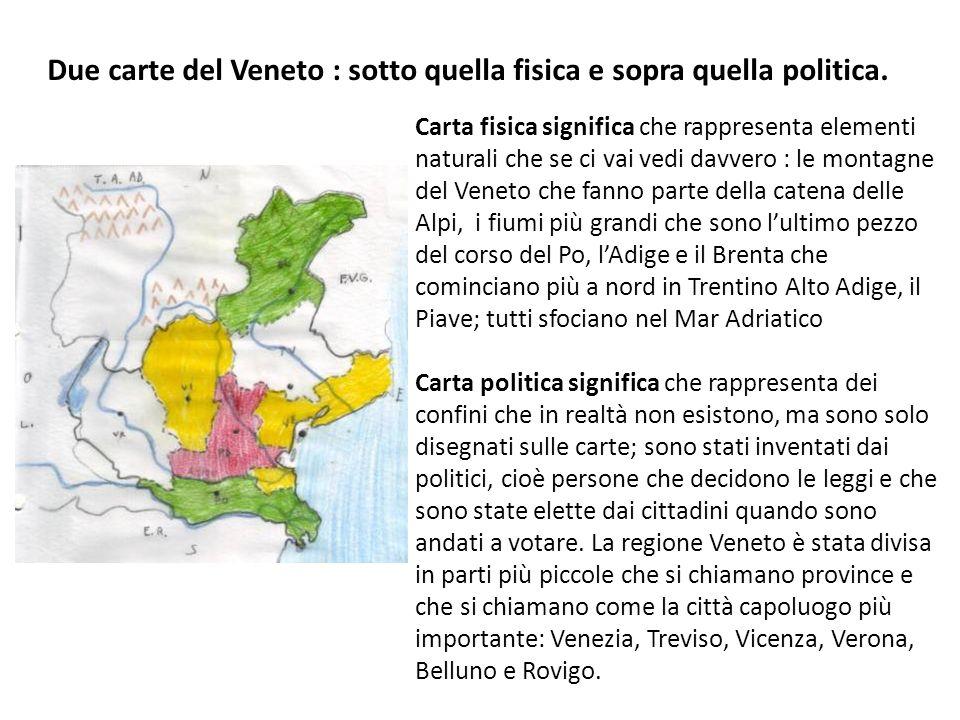 Due carte del Veneto : sotto quella fisica e sopra quella politica. Carta fisica significa che rappresenta elementi naturali che se ci vai vedi davver