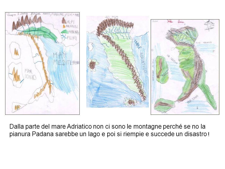 Dalla parte del mare Adriatico non ci sono le montagne perché se no la pianura Padana sarebbe un lago e poi si riempie e succede un disastro !