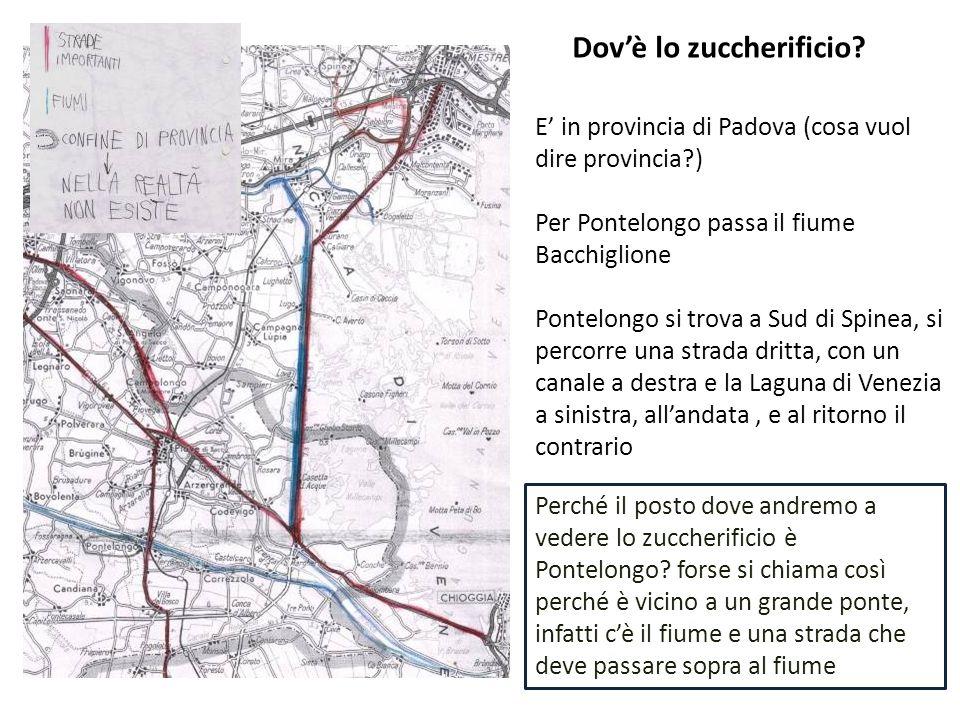 Dovè lo zuccherificio? E in provincia di Padova (cosa vuol dire provincia?) Per Pontelongo passa il fiume Bacchiglione Pontelongo si trova a Sud di Sp