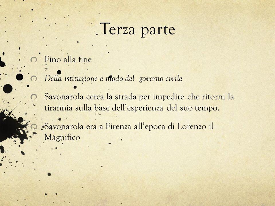 Terza parte Fino alla fine Della istituzione e modo del governo civile Savonarola cerca la strada per impedire che ritorni la tirannia sulla base dell