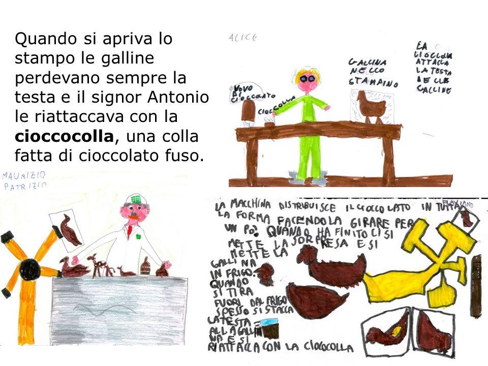 Quando si apriva lo stampo le galline perdevano sempre la testa e il signor Antonio le riattaccava con la cioccocolla, una colla fatta di cioccolato f