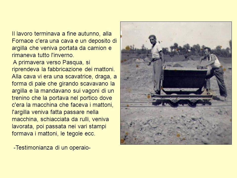 Il lavoro terminava a fine autunno, alla Fornace c'era una cava e un deposito di argilla che veniva portata da camion e rimaneva tutto l'inverno. A pr