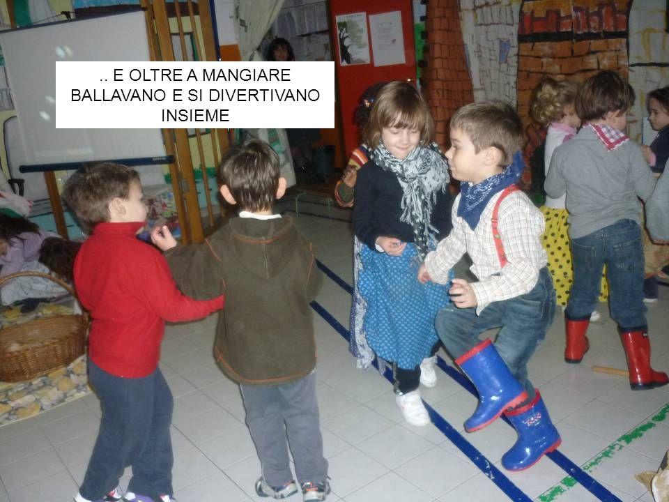 .. E OLTRE A MANGIARE BALLAVANO E SI DIVERTIVANO INSIEME