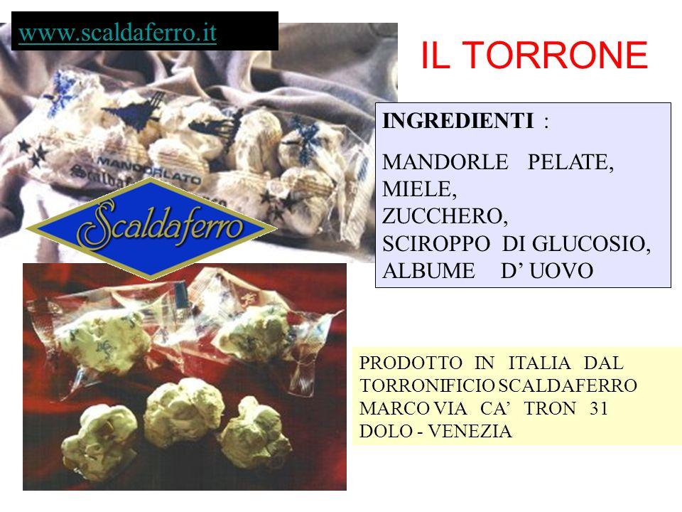 PRODOTTO IN ITALIA DAL TORRONIFICIO SCALDAFERRO MARCO VIA CA TRON 31 DOLO - VENEZIA INGREDIENTI : MANDORLE PELATE, MIELE, ZUCCHERO, SCIROPPO DI GLUCOS