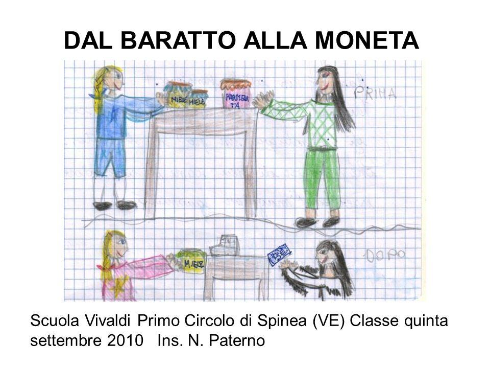 DAL BARATTO ALLA MONETA Scuola Vivaldi Primo Circolo di Spinea (VE) Classe quinta settembre 2010 Ins. N. Paterno