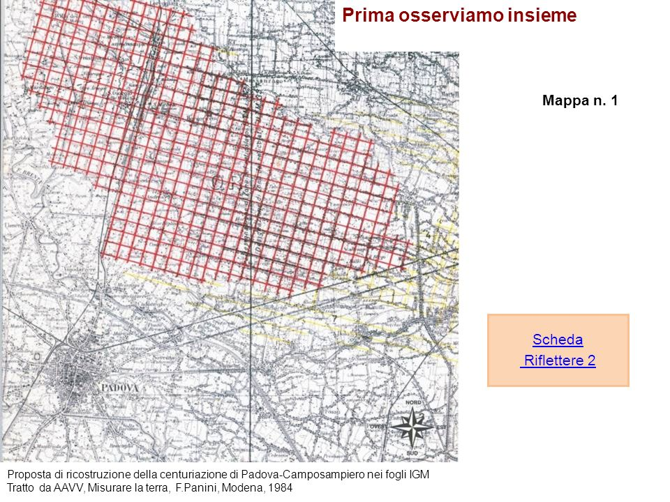 Prima osserviamo insieme Scheda Riflettere 2 Mappa n. 1 Proposta di ricostruzione della centuriazione di Padova-Camposampiero nei fogli IGM Tratto da