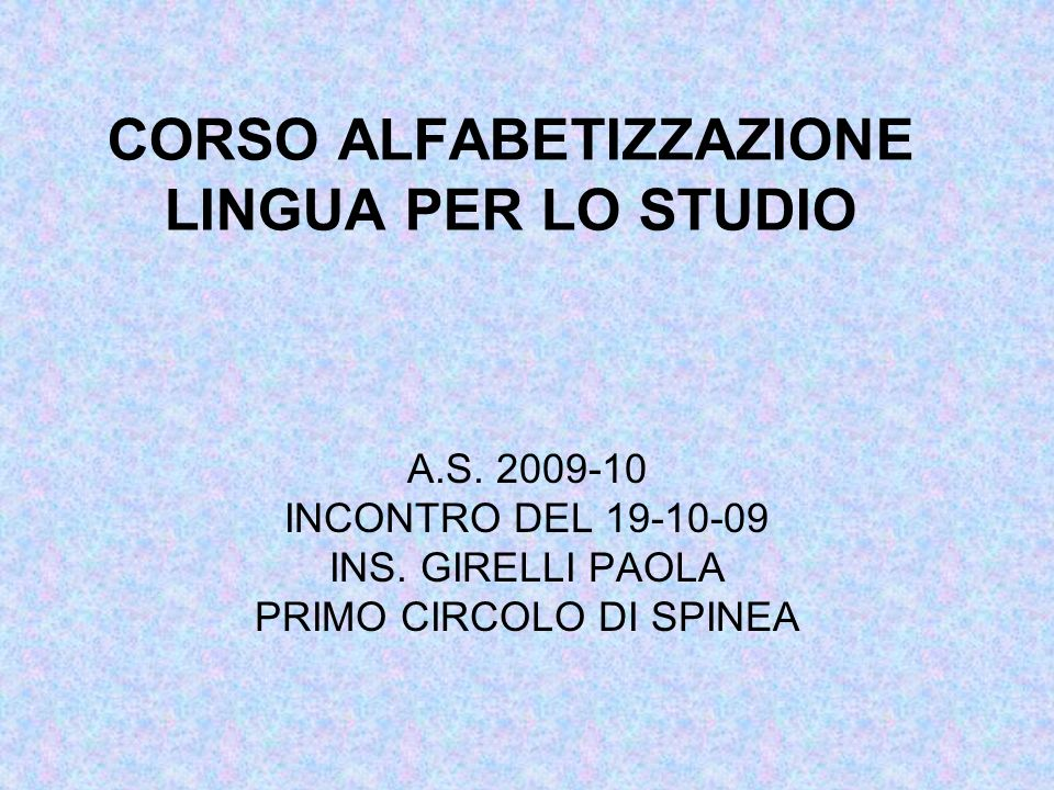 CORSO ALFABETIZZAZIONE LINGUA PER LO STUDIO A.S. 2009-10 INCONTRO DEL 19-10-09 INS.
